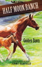 Horses of Half-Moon Ranch 12: Golden Dawn by Jenny Oldfield
