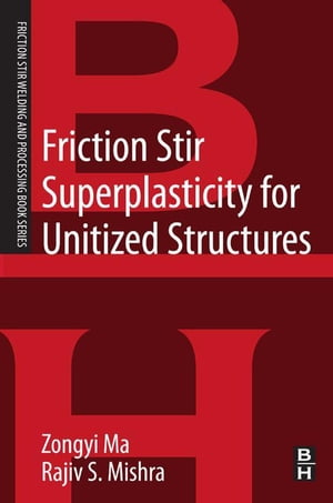 Friction Stir Superplasticity for Unitized Structures A volume in the Friction Stir Welding and Processing Book Series