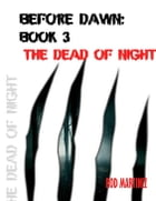 Before Dawn Book 3: The Dead of Night by Rod Martinez
