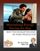 Maintaining Energy During the Day: Beat the Exhaustion and Be More Productive by Laura Stack