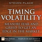 Timing Volatility: Measure Fear and Greed to Get an Edge in the Market by Steven Place