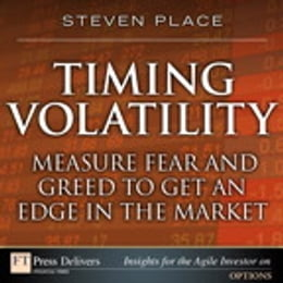 Book Timing Volatility: Measure Fear and Greed to Get an Edge in the Market by Steven Place