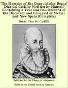 The Memoirs of The Conquistador Bernal Diaz del Castillo, (Complete) Written by Himself Containing…