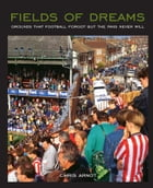 Fields of Dreams: Grounds that football forgot but the fans never will by Chris Arnot