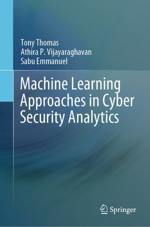 Machine Learning Approaches in Cyber Security Analytics by Tony Thomas