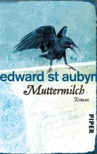 Muttermilch: Roman by Edward St Aubyn