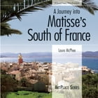 A Journey Into Matisse's South of France by Laura McPhee