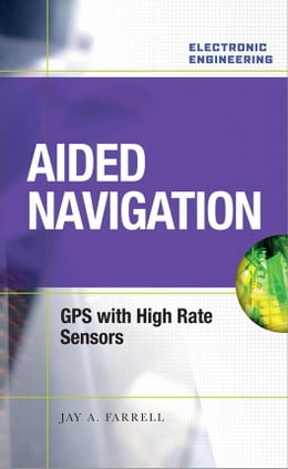 Book Aided Navigation: GPS with High Rate Sensors by Farrell, Jay