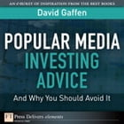 Popular Media Investing Advice--and Why You Should Avoid It by David Gaffen