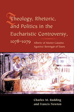 Book Theology, Rhetoric, and Politics in the Eucharistic Controversy, 1078-1079 by Charles Radding