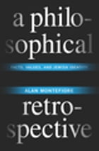 A Philosophical Retrospective: Facts, Values, and Jewish Identity by Alan Montefiore