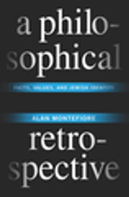 Book A Philosophical Retrospective: Facts, Values, and Jewish Identity by Alan Montefiore
