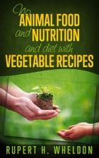 No Animal Food and nutrition and diet with vegetable recipes by Rupert H. Wheldon