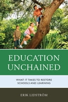 Education Unchained: What it takes to Restore Schools and Learning by Erik Lidstrom