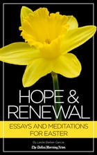 Hope & Renewal: Essays and Meditations for Easter by The Dallas Morning News