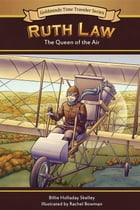Ruth Law: The Queen of the Air by Billie Holladay Skelley