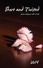 Short and Twisted 2014: Short stories and poems with a twist by Kathryn Duncan