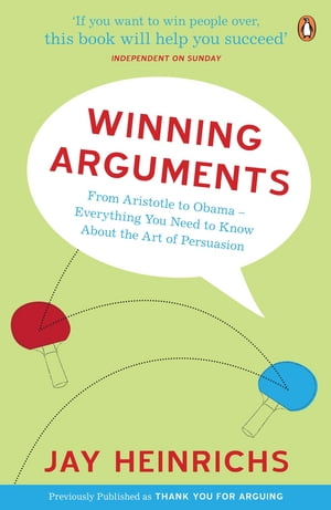 Winning Arguments From Aristotle to Obama - Everything You Need to Know About the Art of Persuasion