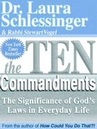 The Ten Commandments: The Significance of God's Laws in Everyday Life by Dr. Laura Schlessinger