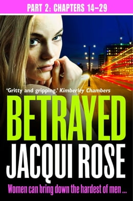 Book Betrayed (Part Two: Chapters 14-29) by Jacqui Rose