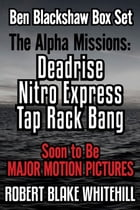 Ben Blackshaw Box Set: The Alpha Missions: Deadrise – Nitro Express – Tap Rack Bang by Robert Blake Whitehill