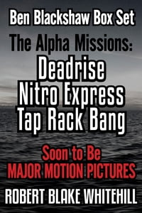 Ben Blackshaw Box Set: The Alpha Missions: Deadrise – Nitro Express – Tap Rack Bang