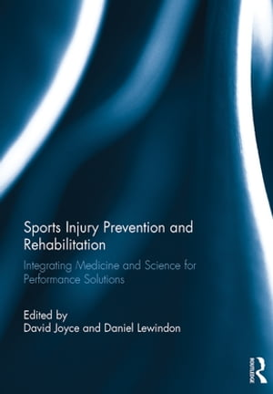 Sports Injury Prevention and Rehabilitation Integrating Medicine and Science for Performance Solutions