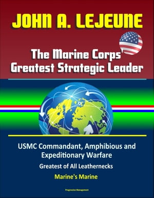 John A. Lejeune,  The Marine Corps' Greatest Strategic Leader: USMC Commandant,  Amphibious and Expeditionary Warfare,  Military After World War I,  Great