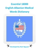 Essential 18000 English-Albanian Medical Words Dictionary by Nam Nguyen