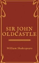 Sir John Oldcastle (Annotated) by William Shakespeare