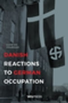 Danish Reactions to German Occupation: History and Historiography by Carsten Holbraad