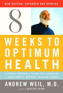 Book Eight Weeks to Optimum Health, Revised Edition by Andrew Weil, M.D.