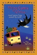 Flying Cows of Africa: Travel Stories from Around the World ba9d3aca-99ef-4c29-a09f-ef31dc617fa3