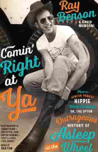 Comin' Right at Ya: How a Jewish Yankee Hippie Went Country, or, the Often Outrageous History of Asleep at the Wheel by Ray Benson