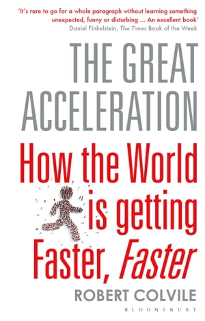 The Great Acceleration How the World is Getting Faster,  Faster