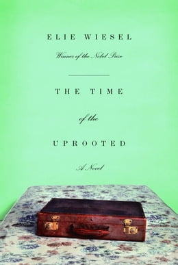 Book The Time of the Uprooted: A Novel by Elie Wiesel