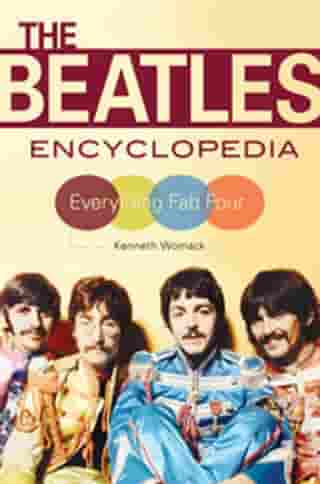 The Beatles Encyclopedia: Everything Fab Four by Kenneth Womack