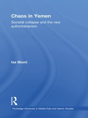 Chaos in Yemen Societal Collapse and the New Authoritarianism