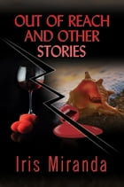 Out of Reach and Other Stories by Iris Miranda