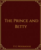 The Prince and Betty by P. G. Wodehouse