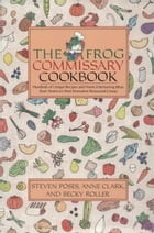 The Frog Commissary Cookbook by Steven Poses