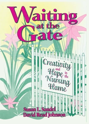 Waiting at the Gate Creativity and Hope in the Nursing Home