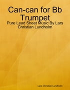 Can-can for Bb Trumpet - Pure Lead Sheet Music By Lars Christian Lundholm by Lars Christian Lundholm