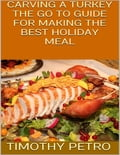Carving a Turkey: The Go to Guide for Making the Best Holiday Meal 257b4060-b032-48b3-8cbf-68aaff781eff