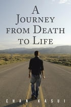 A Journey from Death to Life by Chan Kasui