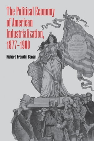 The Political Economy of American Industrialization,  1877?1900