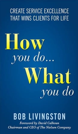 Book How You Do... What You Do: Create Service Excellence That Wins Clients For Life by Livingston, Bob