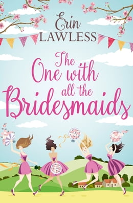 Book The One with All the Bridesmaids: A hilarious, feel-good romantic comedy by Erin Lawless