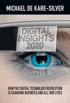 Digital Insights 2020: How the Digital Technology Revolution is Changing Business and All Our Lives