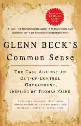 Glenn Beck's Common Sense: The Case Against an Ouf-of-Control Government, Inspired by Thomas Paine by Glenn Beck